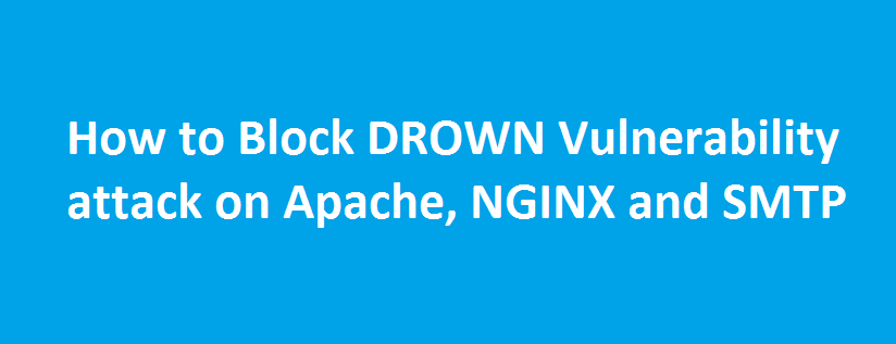 How to Fix DROWN Vulnerability in Apache/NGINX Web server